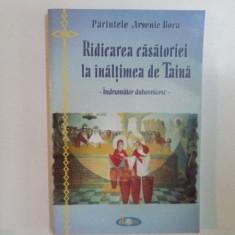 RIDICAREA CASATORIEI LA INALTIMEA DE TAINA. INDRUMATOR DUHOVNICESC de PARINTELE ARSENIE BOCA 2003