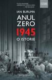 Anul Zero. 1945. O istorie/Ian Buruma