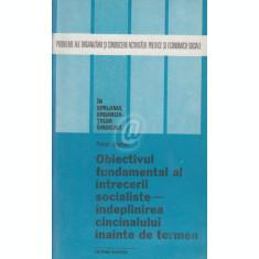 Obiectivul fundamental al intrecerii socialiste - indeplinirea cincinatului inainte de termen