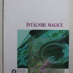 INTALNIRI MAGICE de IRINA HASNAS si CORINA RADOI , 2007
