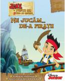 Disney. Jake și pirații din Țara de Nicăieri. Ne jucăm de-a pirații