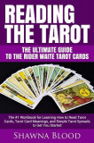 Reading the Tarot - The Ultimate Guide to the Rider Waite Tarot Cards: The #1 Workbook for Learning How to Read Tarot Cards, Tarot Card Meanings, and