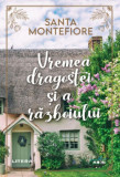Vremea dragostei si a razboiului - Santa Montefiore, editia 2020