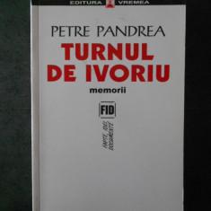 PETRE PANDREA - TURNUL DE IVORIU. MEMORII (2004)