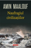 AMIN MAALOUF - NAUFRAGIUL CIVILIZAȚIILOR