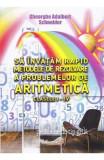 Sa invatam rapid metodele de rezolvare a problemelor de aritmetica - Clasele 1-4 - Gheorghe Adalbert Schne