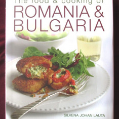 """The food & cooking of ROMANIA & BULGARIA"", Silvena Johan Lauta, 2010, Alta editura"