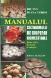 Manualul cultivatorului de ciuperci comestibile (Ediția a III-a revăzută și adăugită)