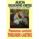 A. D. Ortiz - Pasiunea contelui Toulouse-Lautrec