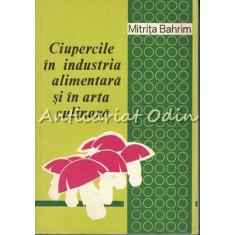 Ciupercile In Industria Alimentara Si In Arta Culinara - Mitrita Bahrim