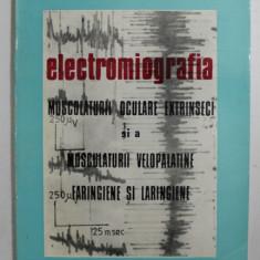 ELECTROMIOGRAFIA MUSCULATURII OCULARE EXTRINSECI SI A MUSCULATURII VELOPALATINE FARINGIENE SI LARINGIENE de B. ASGIAN ...C. DRASOVEANU , 1993 , DEDICA