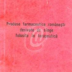 Produse farmaceutice romanesti derivate de sange folosite in terapeutica