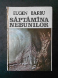 EUGEN BARBU - SAPTAMANA NEBUNILOR (1985, editie cartonata)