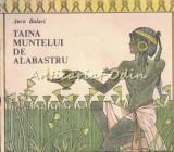 Cumpara ieftin Taina Muntelui De Alabastru - Anca Balaci