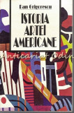 Cumpara ieftin Istoria Artei Americane - Dan Grigorescu