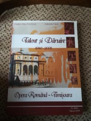 "Carte: Istoria zbuciumata a Operei Romane Timisoara""Talent si daruire  1946-2003 foto"