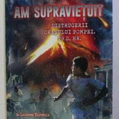 AM SUPRAVIETUIT DISTRUGERII ORASULUI POMPEI de LAUREN TARSHIS , ILUSTRATII de SCOTT DAWSON , 79 D. HR. , 2016