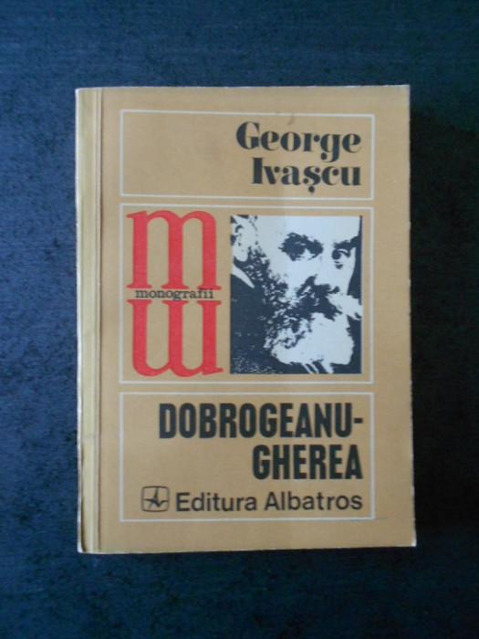GEORGE IVASCU - DOBROGEANU GHEREA