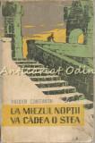 La Miezul Noptii Va Cadea O Stea - Theodor Constantin