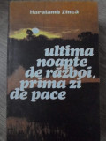 ULTIMA NOAPTE DE RAZBOI, PRIMA ZI DE PACE-HARALAMB ZINCA