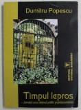 TIMPUL LEPROS , JURNALUL UNUI DETINUT POLITIC POSTDECEMBRIST de DUMITRU POPESCU , 2004