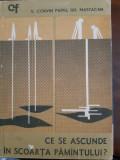 Ce se ascunde in scoarta pamantului V.Corvin Papiu, Gh.Mastacan 1968