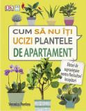 Cum să nu îţi ucizi plantele de apartament, Casa