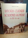 NICOLAE NOICA - ISTORIA CLADIRII ACADEMIEI ROMANE , LA 120 DE ANI , 2018