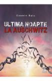 Ultima noapte la Auschwitz - Cosmin Baiu