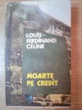 MOARTE PE CREDIT de LOUIS FERDINAND CELINE
