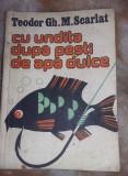 Cu undita dupa pesti de apa dulce-teodor gh./m.scarlat,1986,T.GRATUIT
