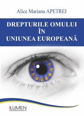 Drepturile omului în Uniunea Europeană - Alice Mariana APETREI foto