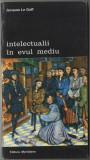 Jacques le Goff - Intelectualii in Evul Mediu