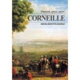 Corneille. Oameni, epoci, opere