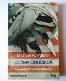 Cumpara ieftin Ultima cruciada Americanism versus Islamism - Michael A. Palmer, Curtea Veche, 2010