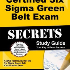 Certified Six Sigma Green Belt Exam Secrets, Study Guide: CSSGB Test Review for the Six Sigma Green Belt Certification Exam