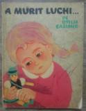 A murit Luchi - Otilia Cazimir/ ilustratii Adriana Mihailescu