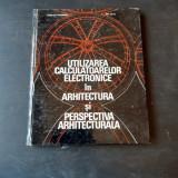 UTILIZAREA CALCULATOARELOR ELECTRONICE IN ARHITECTURA SI PERSPECTIVA ARHITECTURALA - AURELIAN TANASESCU