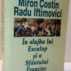 IN SLUJBA LUI ESCULAP SI A SFANTULUI FRANCISC de MIRON COSTIN SI RADU IDTIMOVICI , 1998