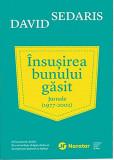 Insusirea bunului gasit. Jurnale (1977 - 2002) | David Sedaris