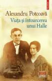 Viata si intoarcerea unui Halle/Alexandru Potcoava, Polirom