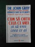 JOHN GRAY - CUM SA OBTII CEEA CE VREI SI SA VREI CEEA CE AI