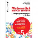 Matematica clasa a V-a. Breviar teoretic cu exercitii si probleme propuse si rezolvate. Teste initiale. Teste de evaluare. Teste sumative. Modele de t