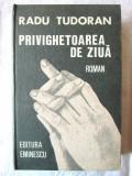 """""""PRIVIGHETOAREA DE ZIUA. Roman"""", Radu Tudoran, 1986. Editie cartonata"""