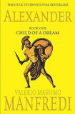 Alexander, Book One: Child of a Dream - Valerio Massimo Manfredi