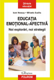 Educatia emotional-afectiva. Noi explorari, noi strategii | Ioan Neacsu, Mihaela Suditu