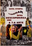 ITINERAR INTRU DESCOPERIREA UNEI A 7 - A ARTEde SAVEL STIOPUL