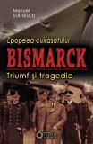 Epopeea cuirasatului Bismarck | Manuel Stanescu, Cetatea de Scaun