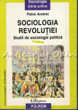 Cumpara ieftin Sociologia Revolutiei - Petre Andrei