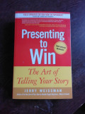 PRESENTING TO WIN, THE ART OF TELLING YOUR STORY - JERRY WEISSMAN (CARTE IN LIMBA ENGLEZA)